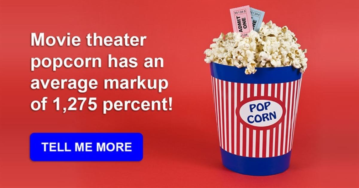 Movie theater popcorn has an astoundingly high markup rate.