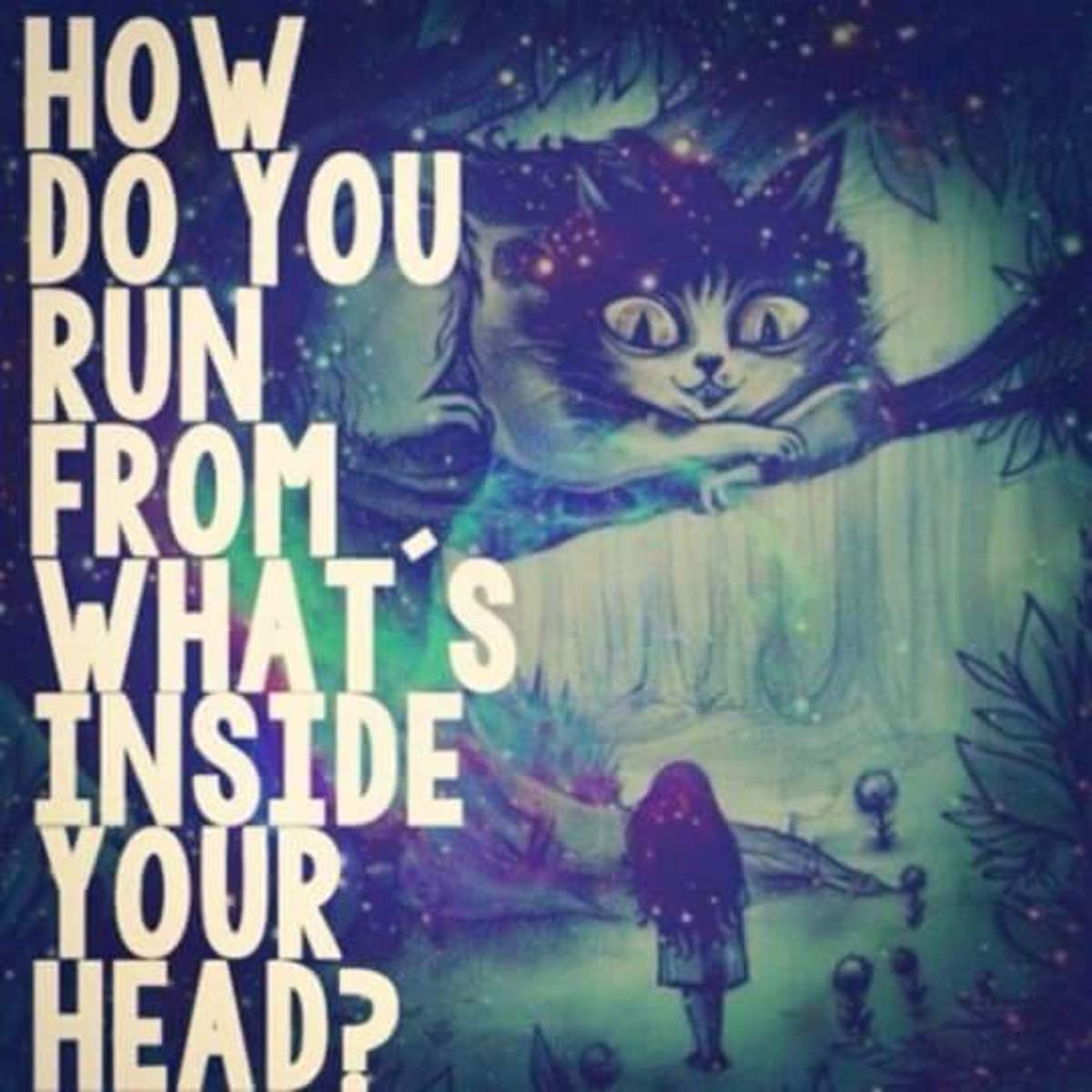 Just like the Cheshire Cat said in the book Alice in Wonderland by Lewis Caroll, it is hard for the Relationship Addict to run from the addiction that is ingrained inside their mind.