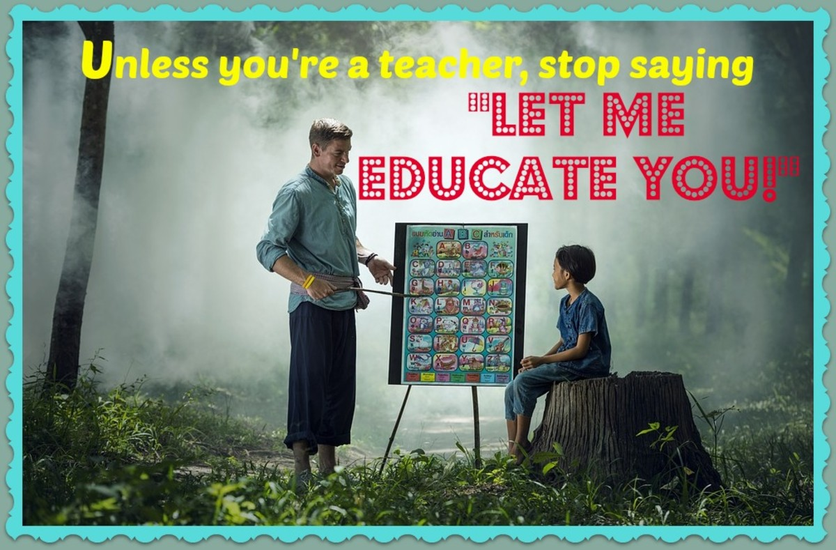 "Unless you're a teacher talking to a student, you should avoid saying ""let me educate you."" It sounds condescending and people tune you out."