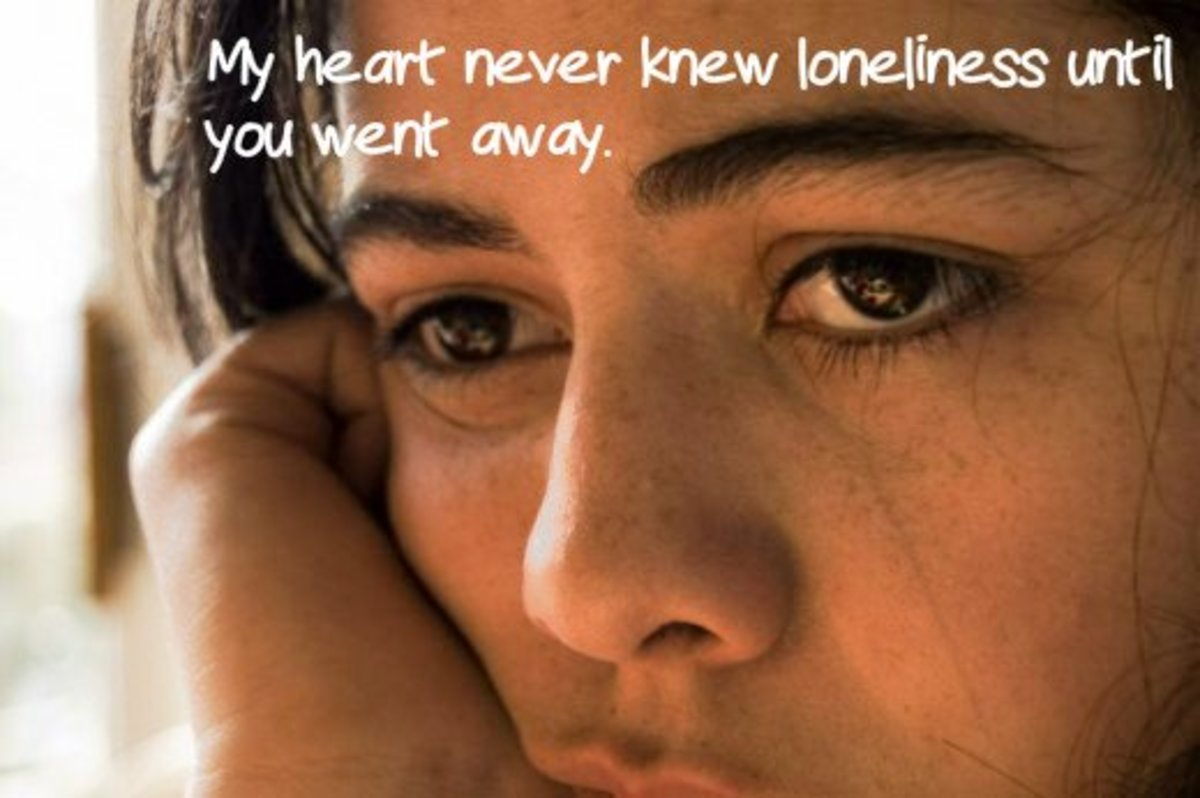 """My heart never knew loneliness until you went away."""