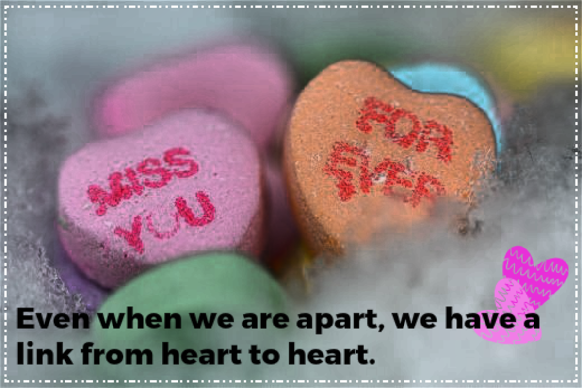 """""""Even when we are apart, we have a link from heart to heart."""""""