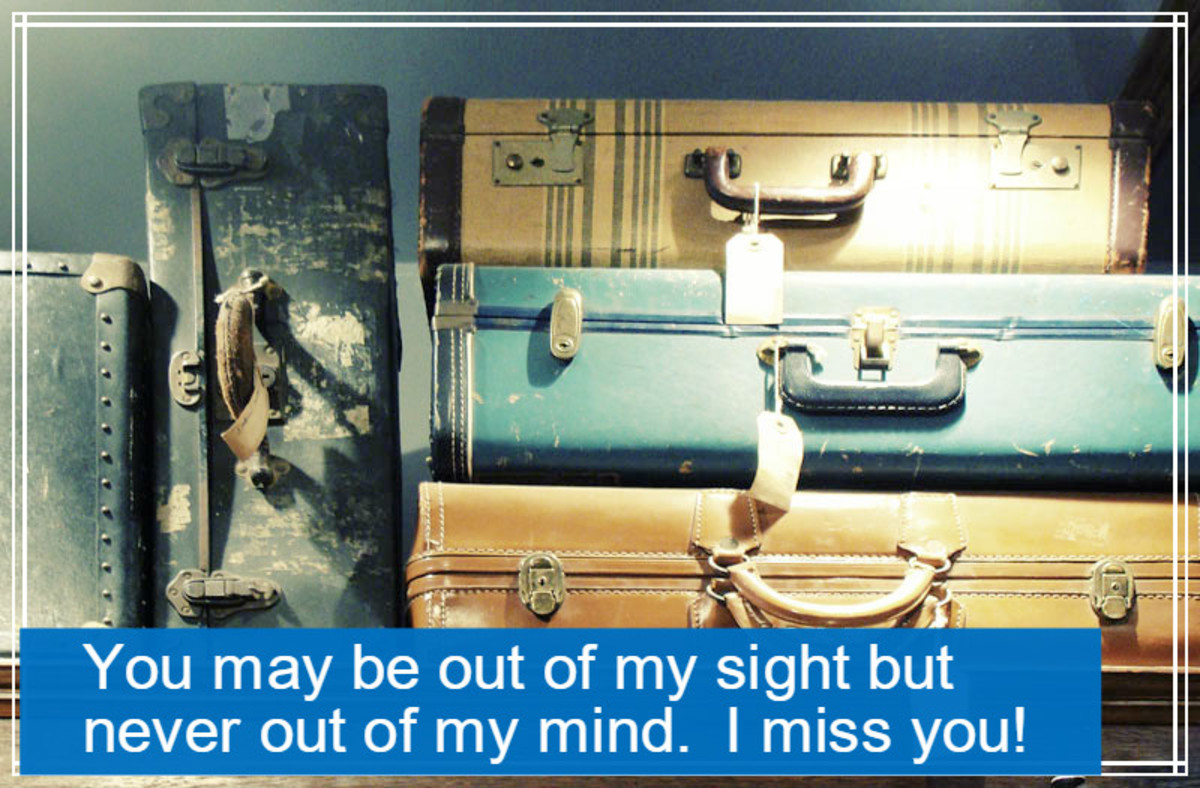 """You may be out of my sight, but never out of my mind. I miss you!"""