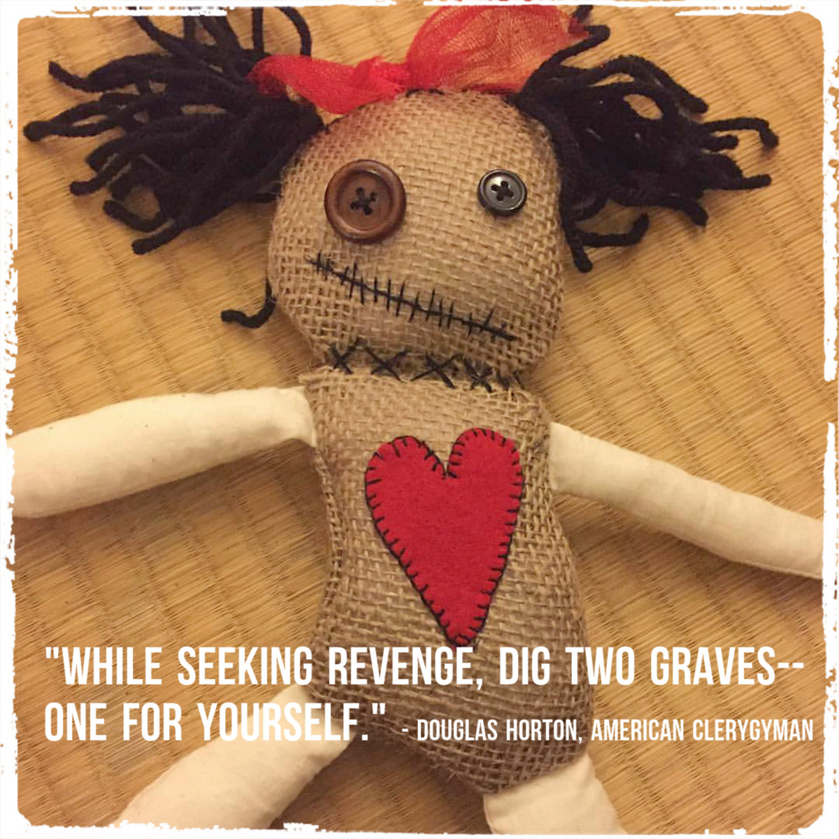 """""""While seeking revenge, dig two graves -- one for yourself."""" - Douglas Horton, American clergyman"""