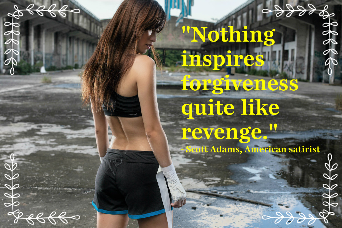 """Nothing inspires forgiveness quite like revenge."" - Scott Adams"