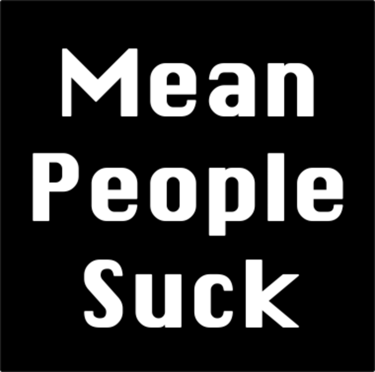 Mean people suck.  Yes, they do.