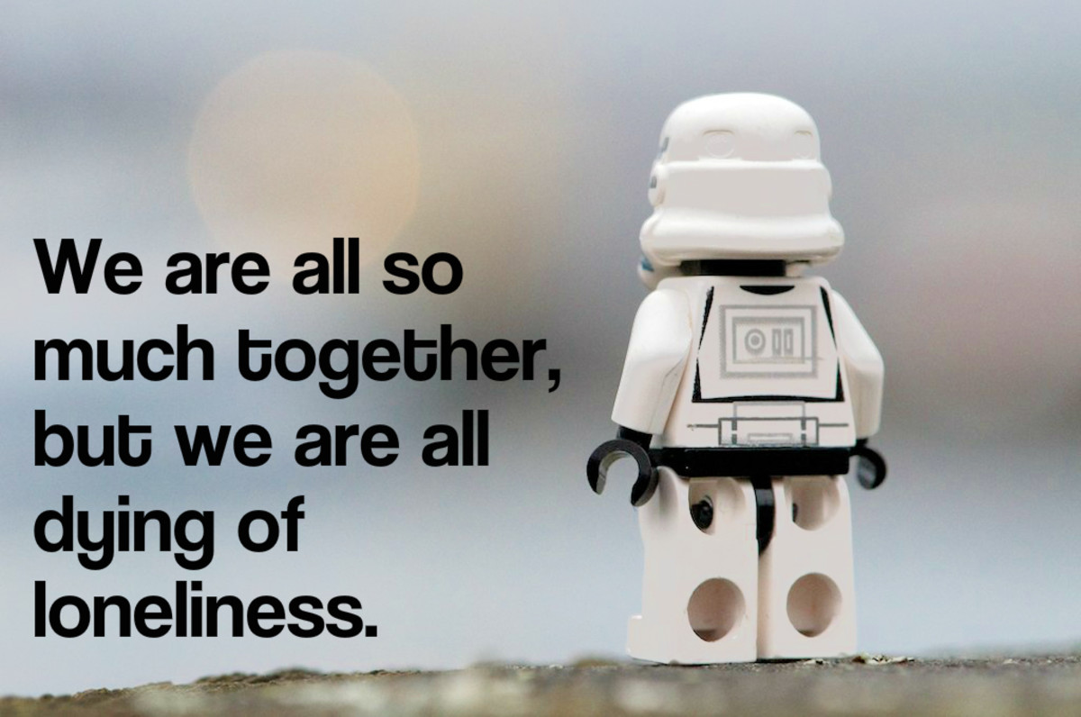 """We are all so much together, but we are all dying of loneliness."" = Albert Schweitzer, French-German theologian and philosopher"