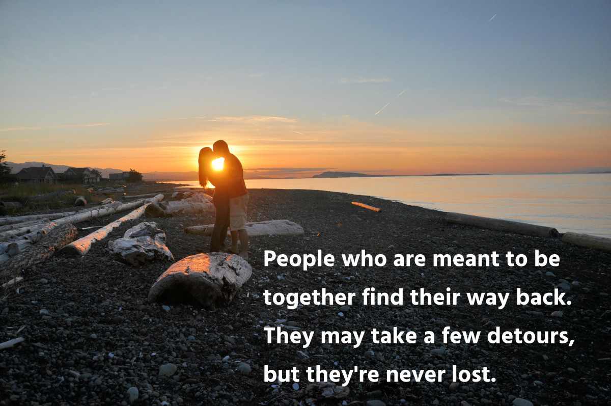 People who are meant to be together find their way back.  They may take a few detours, but they're never lost.