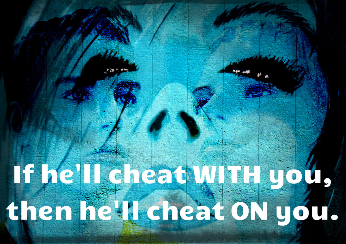 """If he'll cheat with you, then he'll cheat on you."""