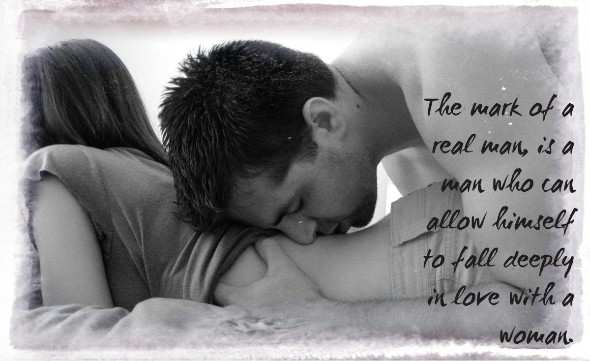 """The mark of a real man, is a man who can allow himself to fall deeply in love with a woman."" - Unknown"