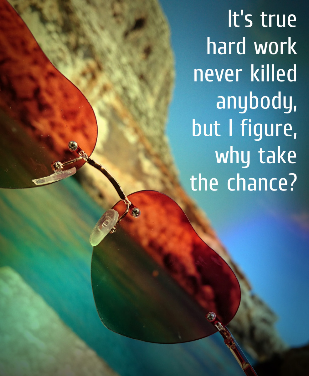 """""""It's true hard work never killed anybody, but I figure, why take the chance?"""" Ronald Reagan, 40th U.S. President"""
