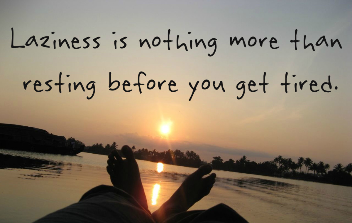 """""""Laziness is nothing more than the habit of resting before you get tired."""" Jules Renard, French author"""