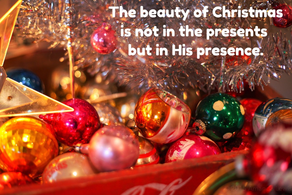 The beauty of Christmas is not in the presents but in His presence.