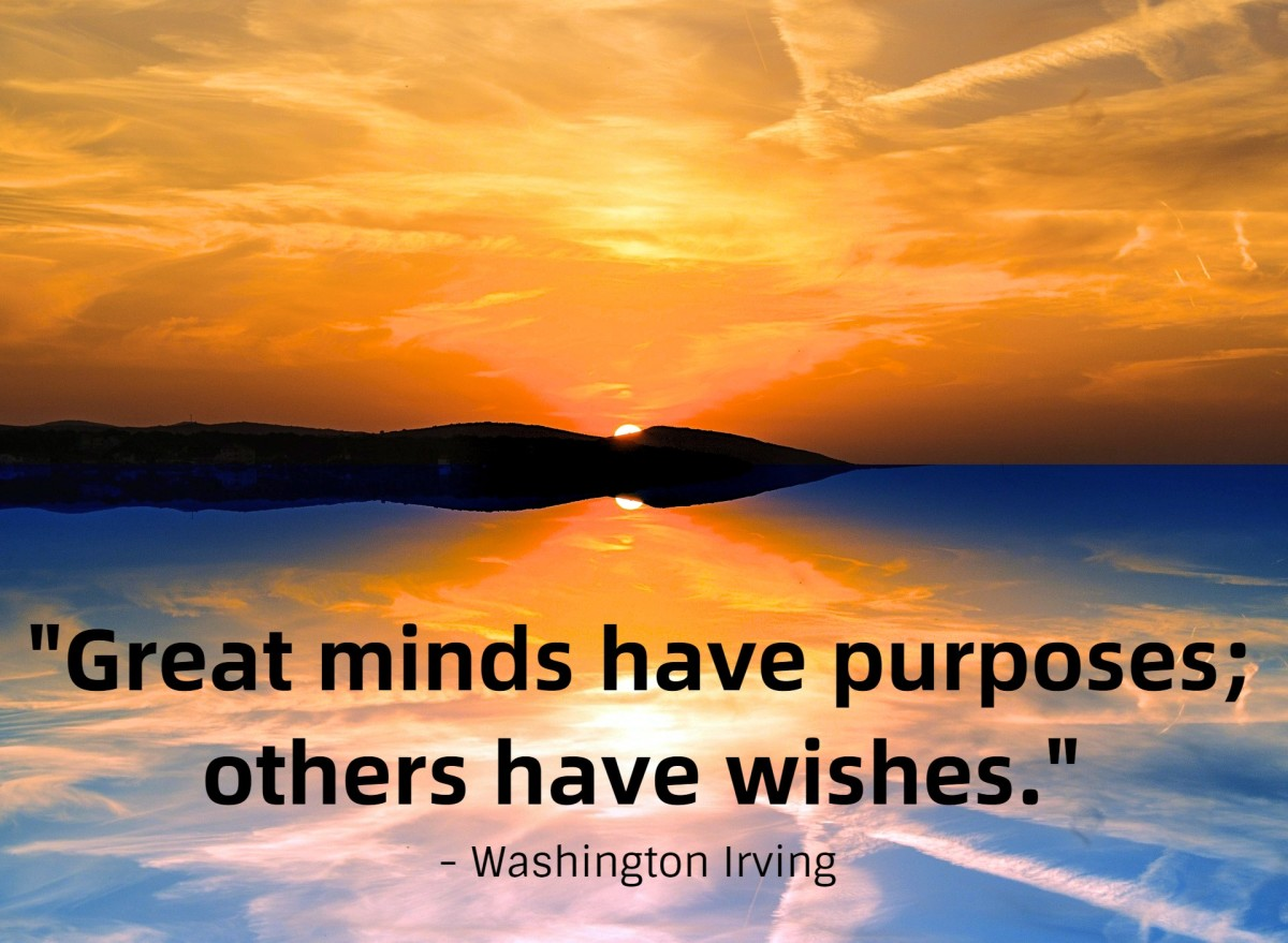 """""""Great minds have purposes; others have wishes."""" - Washington Irving, American writer"""