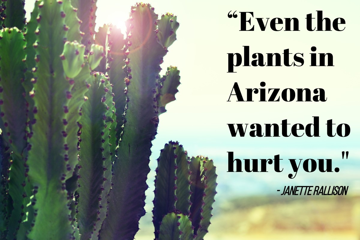 """""""Even the plants in Arizona wanted to hurt you.""""- Janette Rallison, American writer"""
