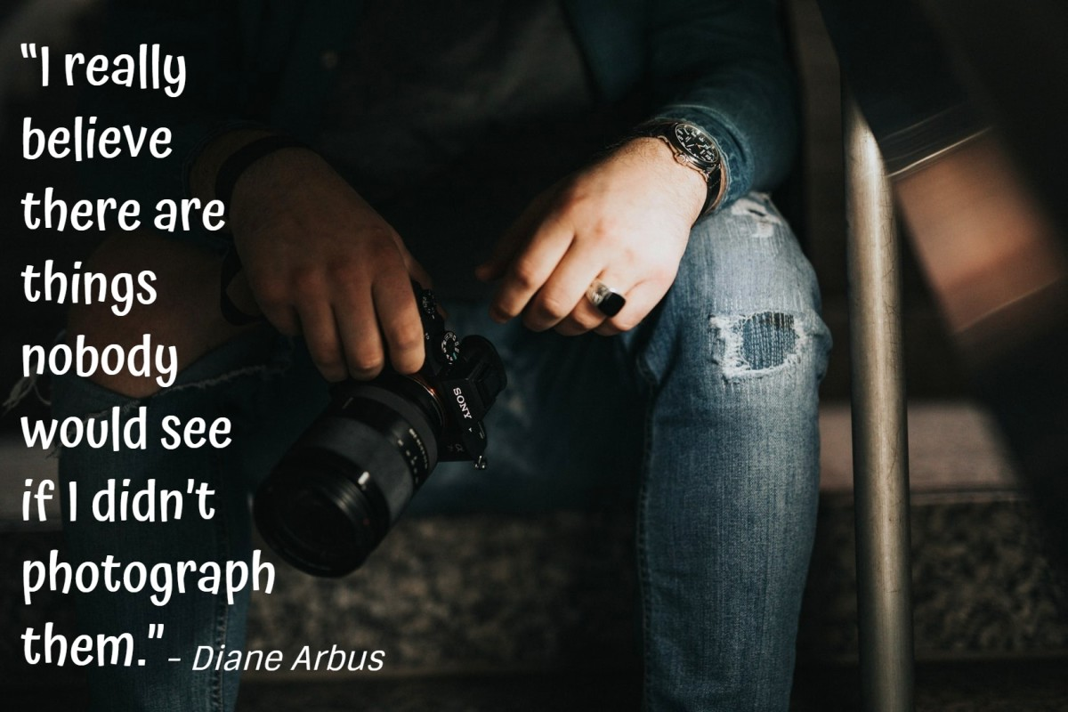"""I really believe there are things nobody would see if I didn't photograph them."" - Diane Arbus, American photographer"