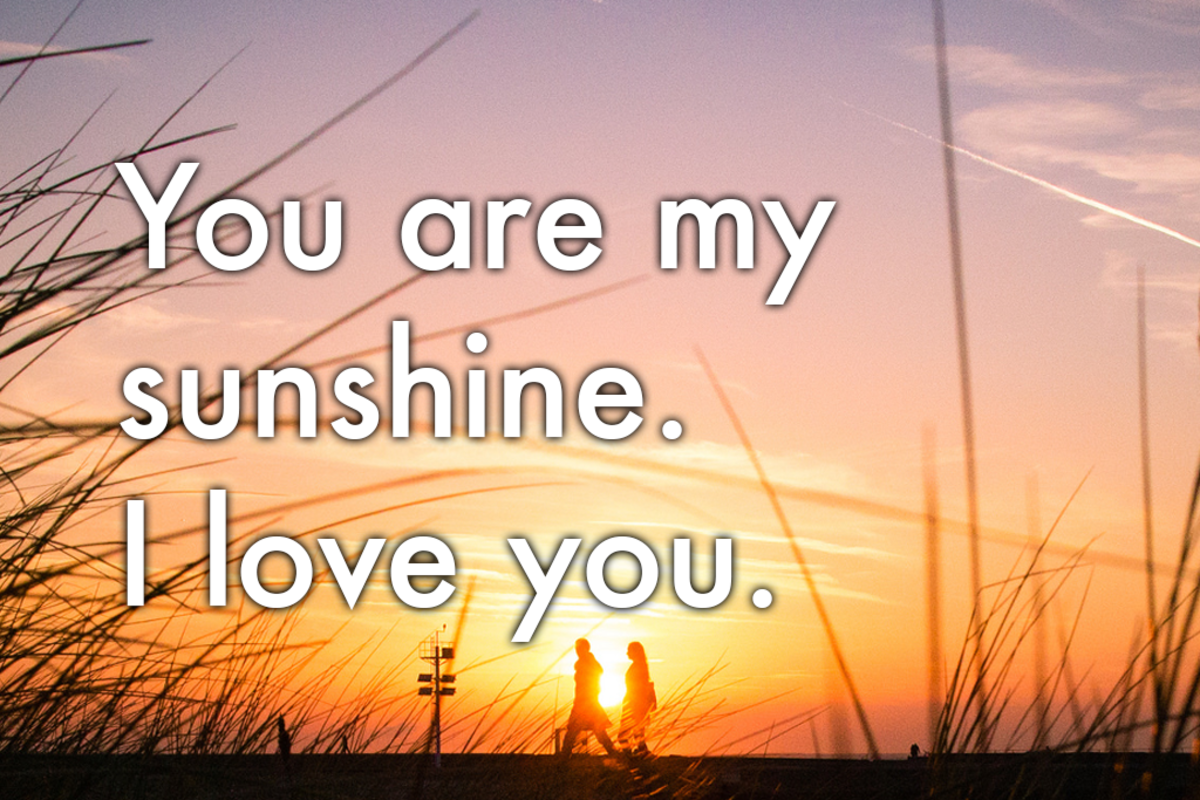 You are my sunshine. I love you.