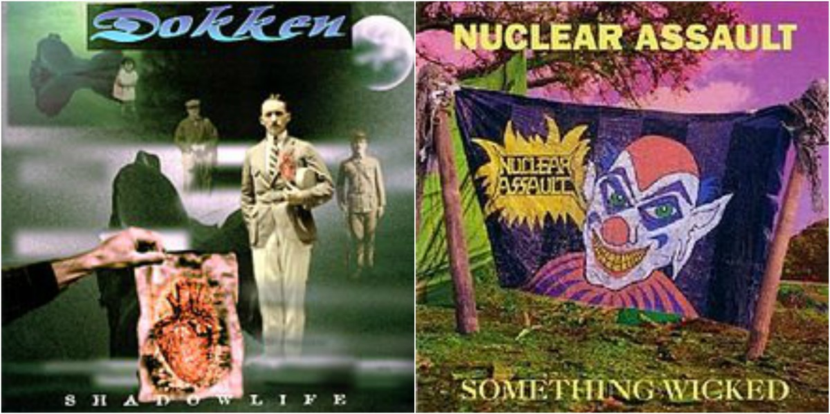 "Left: Dokken ""Shadowlife,"" right: Nuclear Assault ""Something Wicked"""