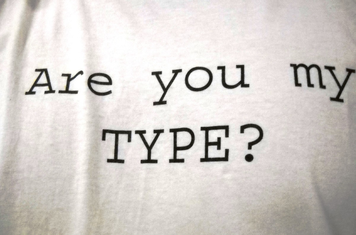 Have you found your type?  Are you still looking?  Or both?