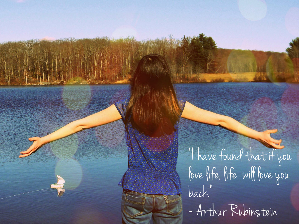 """I have found that if you love life, life will love you back"" - Arthur Rubinstein, American classical pianist"