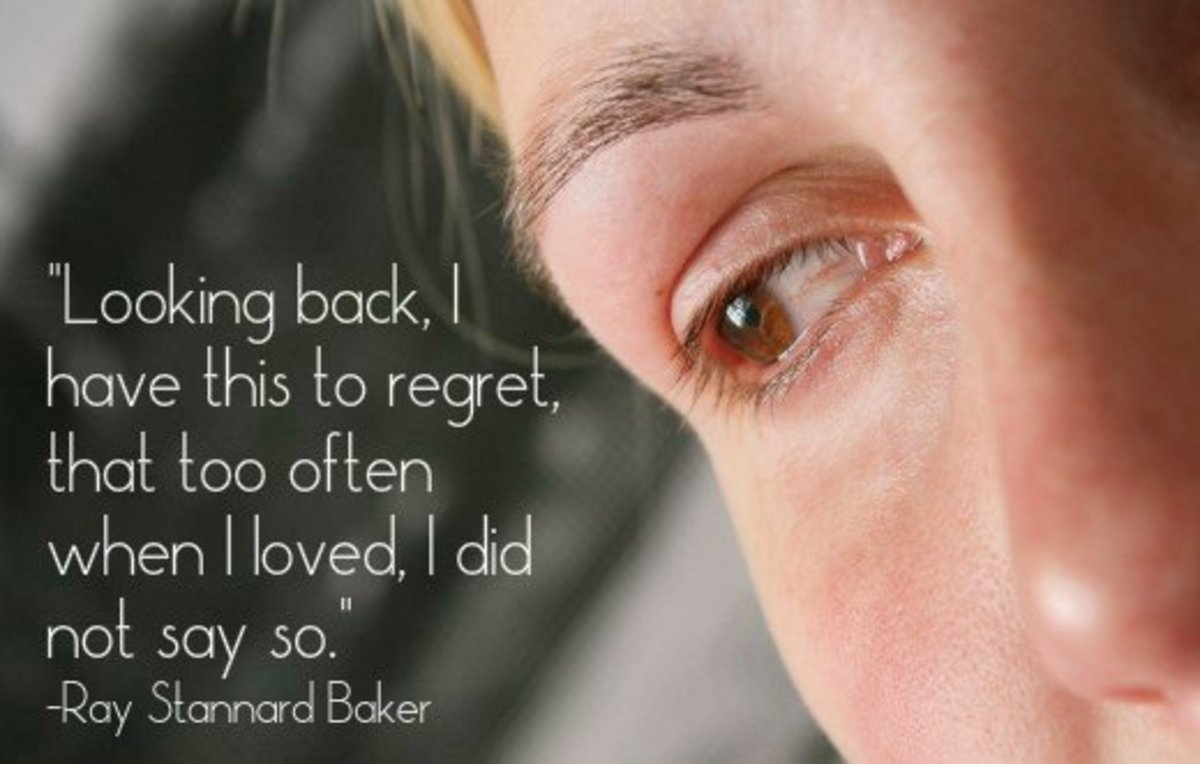 """Looking back, I have this to regret, that too often when I loved, I did not say so."" - Ray Stannard Baker, American journalist"