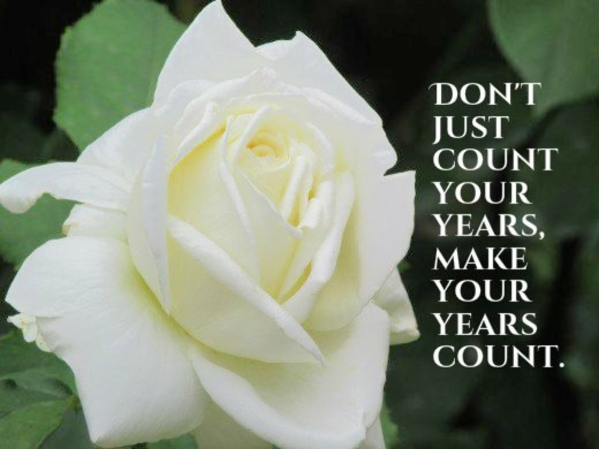 "Don't just count your years, make your years count."" - George Meredith, English poet"