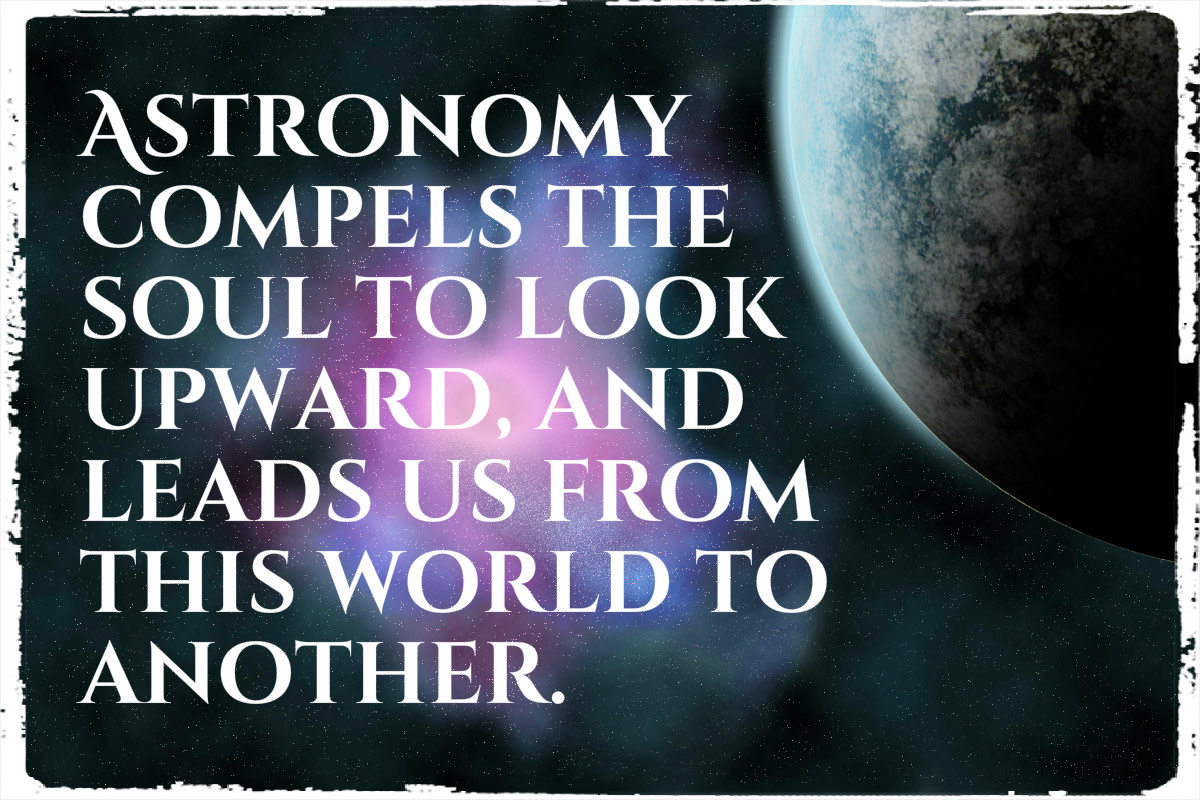"""Astronomy compels the soul to look upward, and leads us from this world to another."" - Plato, ancient Greek philosopher"