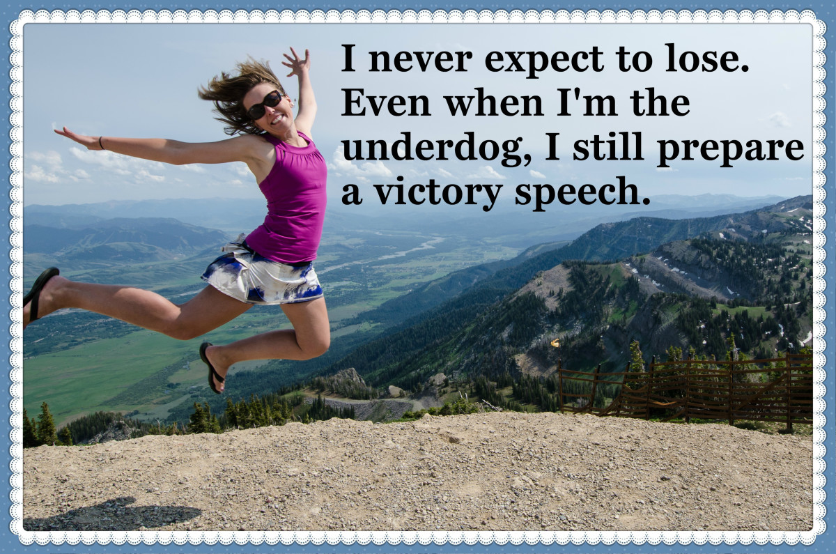 """I never expect to lose. Even when I'm the underdog, I still prepare a victory speech."" H. Jackson Brown, Jr., American author"