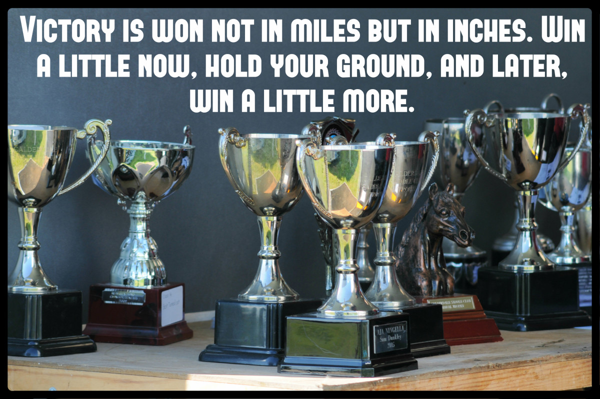 """""""Victory is won not in miles but in inches. Win a little now, hold your ground, and later, win a little more."""" - Louis L'Amour, American novelist"""
