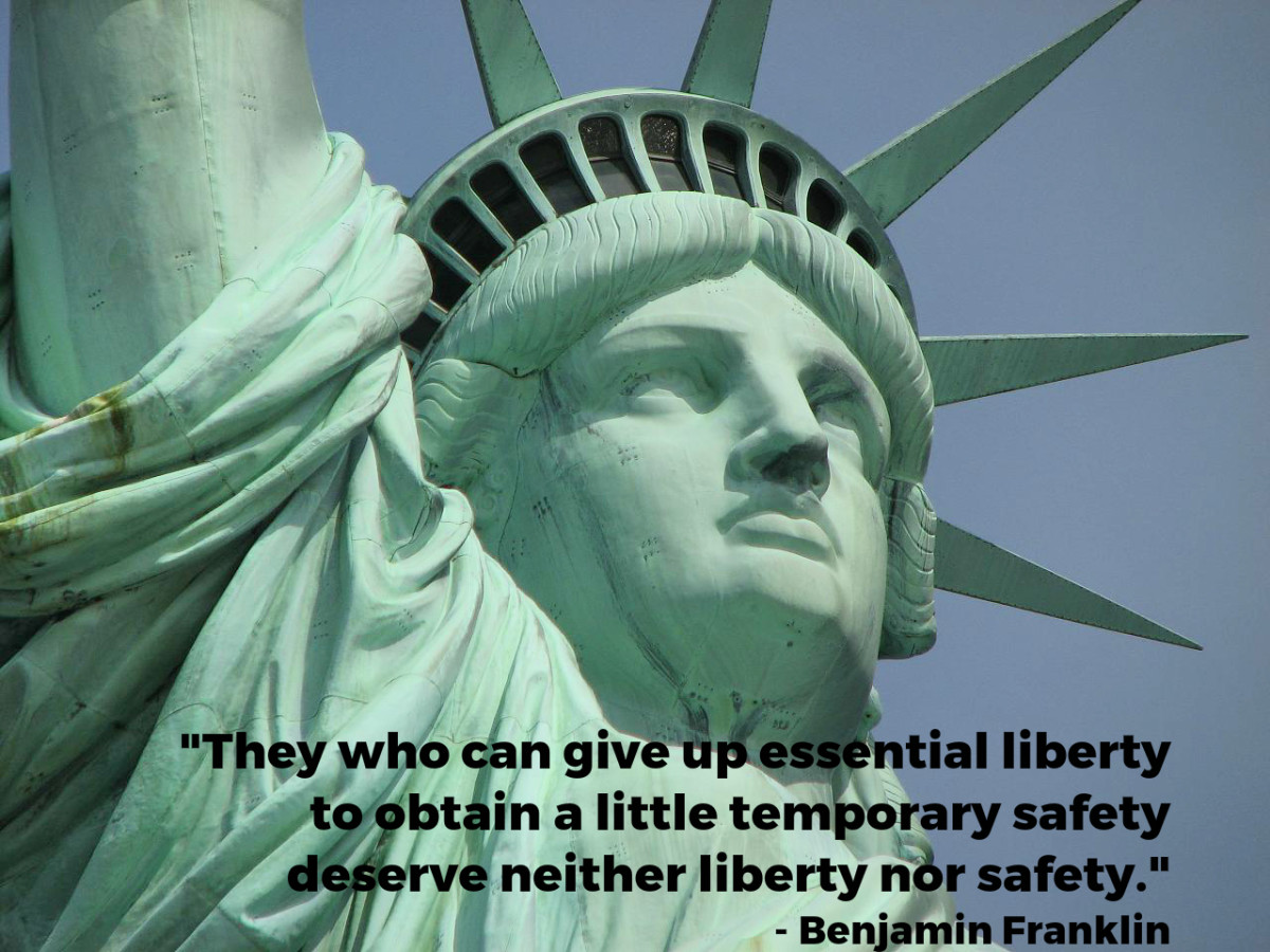"""They who can give up essential liberty to obtain a little temporary safety deserve neither liberty nor safety."" - Benjamin Franklin, American founding father"