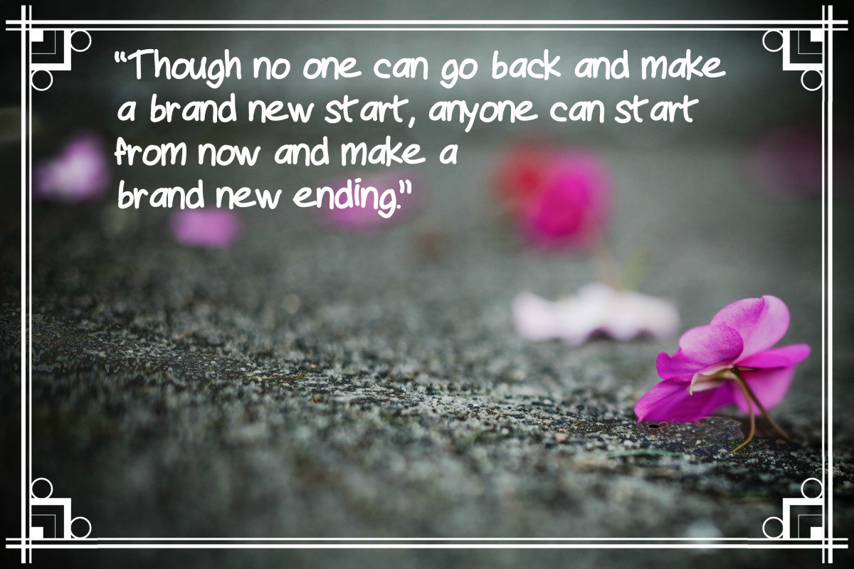 """Though no one can go back and make a brand new start, anyone can start from now and make a brand new ending."" - Carl Bard, American author"