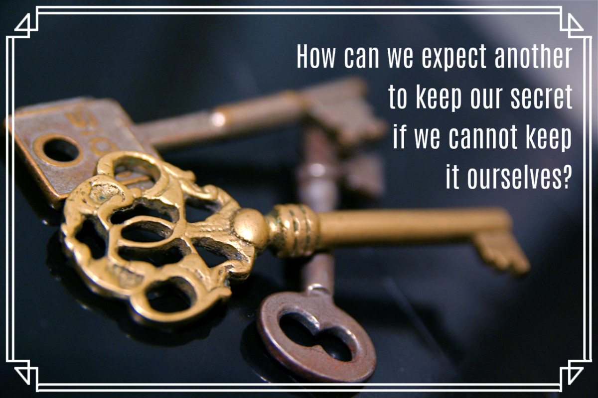 """""""How can we expect another to keep our secret if we cannot keep it ourselves?"""" - Francois de La Rochefoucauld, French author of maxims"""