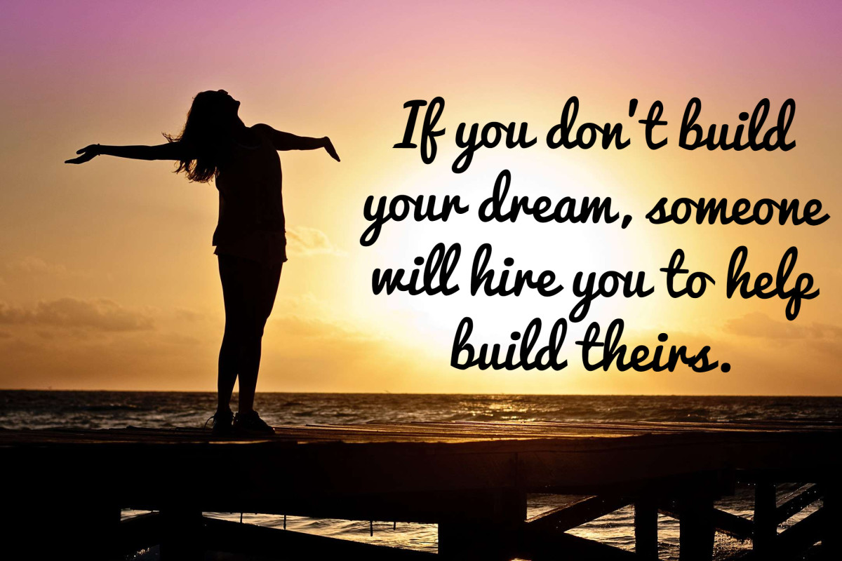 """If you don't build your dream, someone will hire you to help build theirs."" - Tony Gaskins, American motivational speaker"
