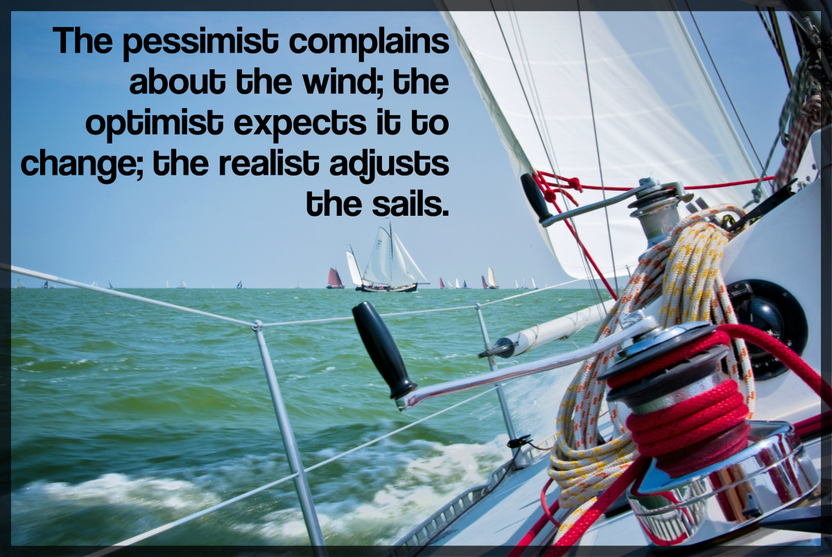 """The pessimist complains about the wind; the optimist expects it to change; the realist adjusts the sails."" - William Arthur Ward, American writer"
