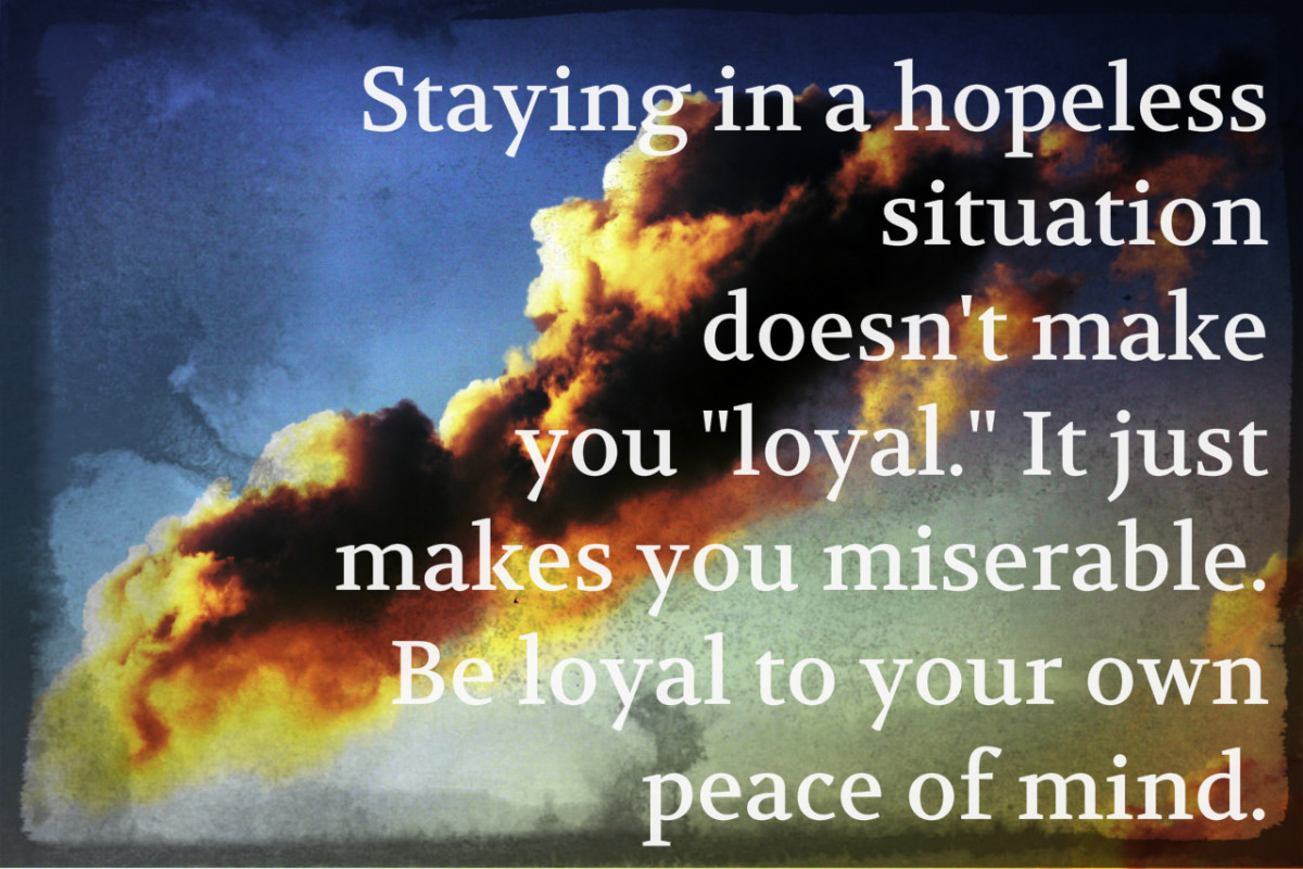 """Staying in a hopeless situation doesn't make you 'loyal.' It just makes you miserable. Be loyal to your own peace of mind."" - The Weeknd, Canadian singer"