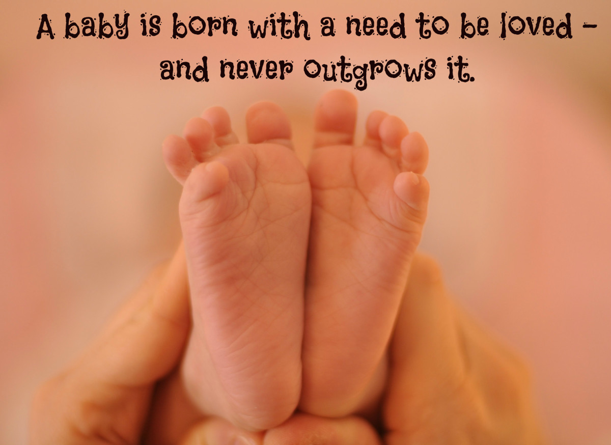 """""""A baby is born with a need to be loved - and never outgrows it."""" - Frank A. Clark, American politician"""