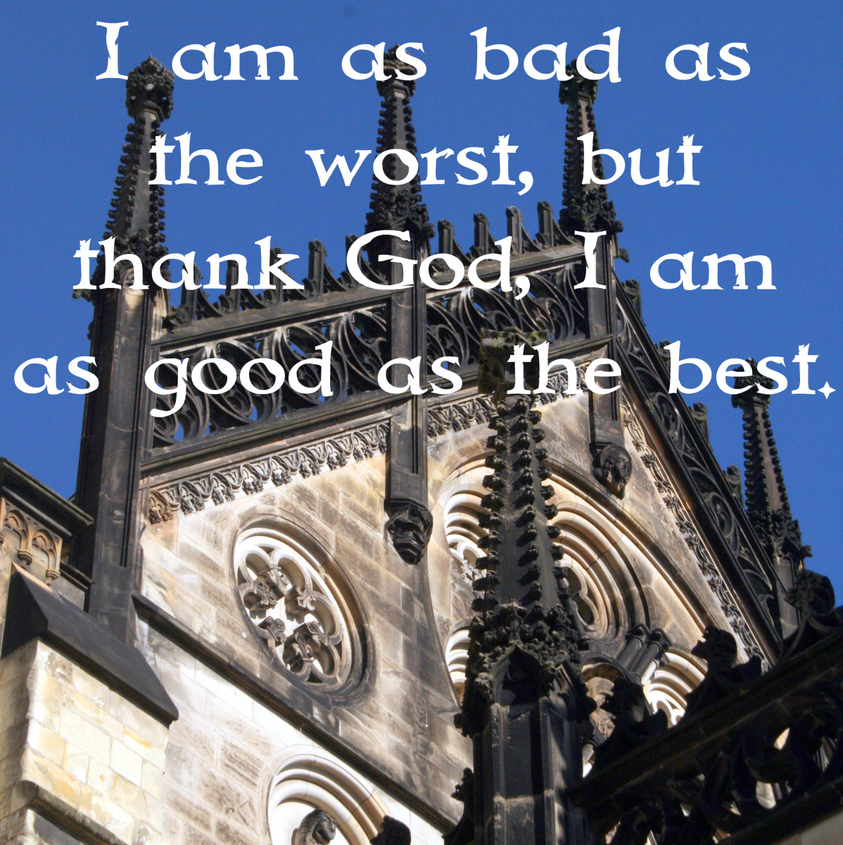 """I am as bad as the worst, but thank God, I am as good as the best."" - Walt Whitman, American poet"