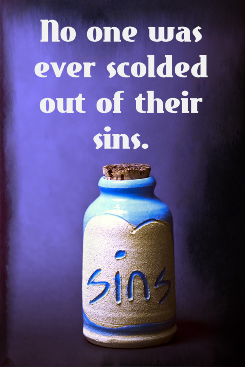 """No one was ever scolded out of their sins."" - William Cowper, English poet"