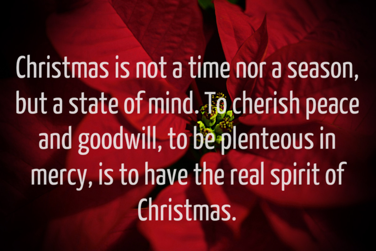 """Christmas is not a time nor a season, but a state of mind. To cherish peace and goodwill, to be plenteous in mercy, is to have the real spirit of Christmas."" - Calvin Coolidge, 30th US. President"