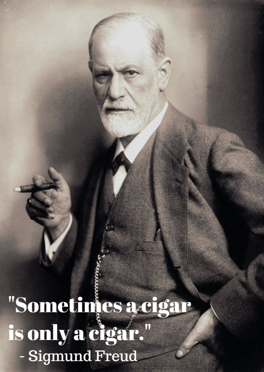 """Sometimes a cigar is only a cigar."" - Sigmund Freud, Austrian neurologist and founder of psychoanalysis"