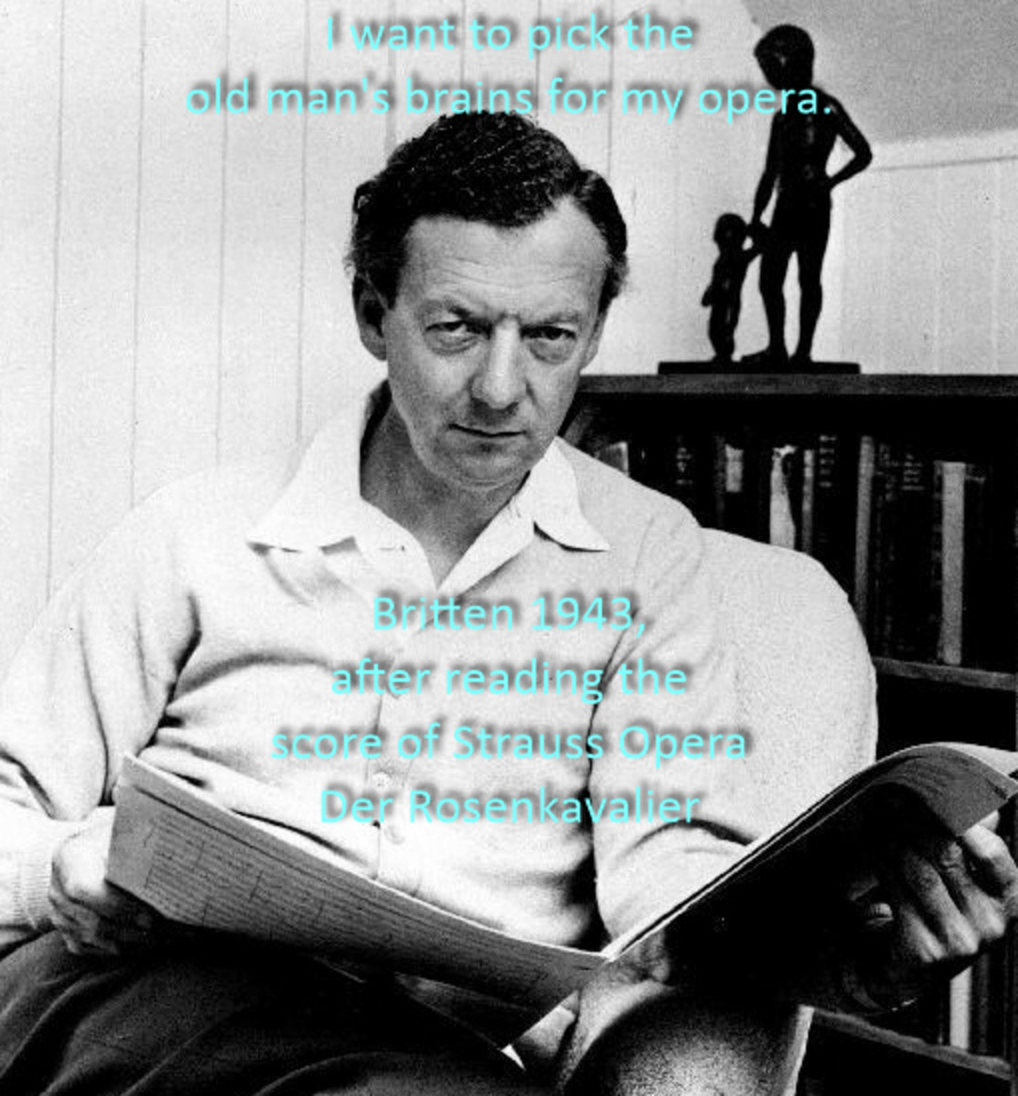 Benjamin Britten 1913-1976. The photo shows Britten reading a score of the opera Der Rosenkavalier by Richard Strauss overlaid with a quote form Britten himself.