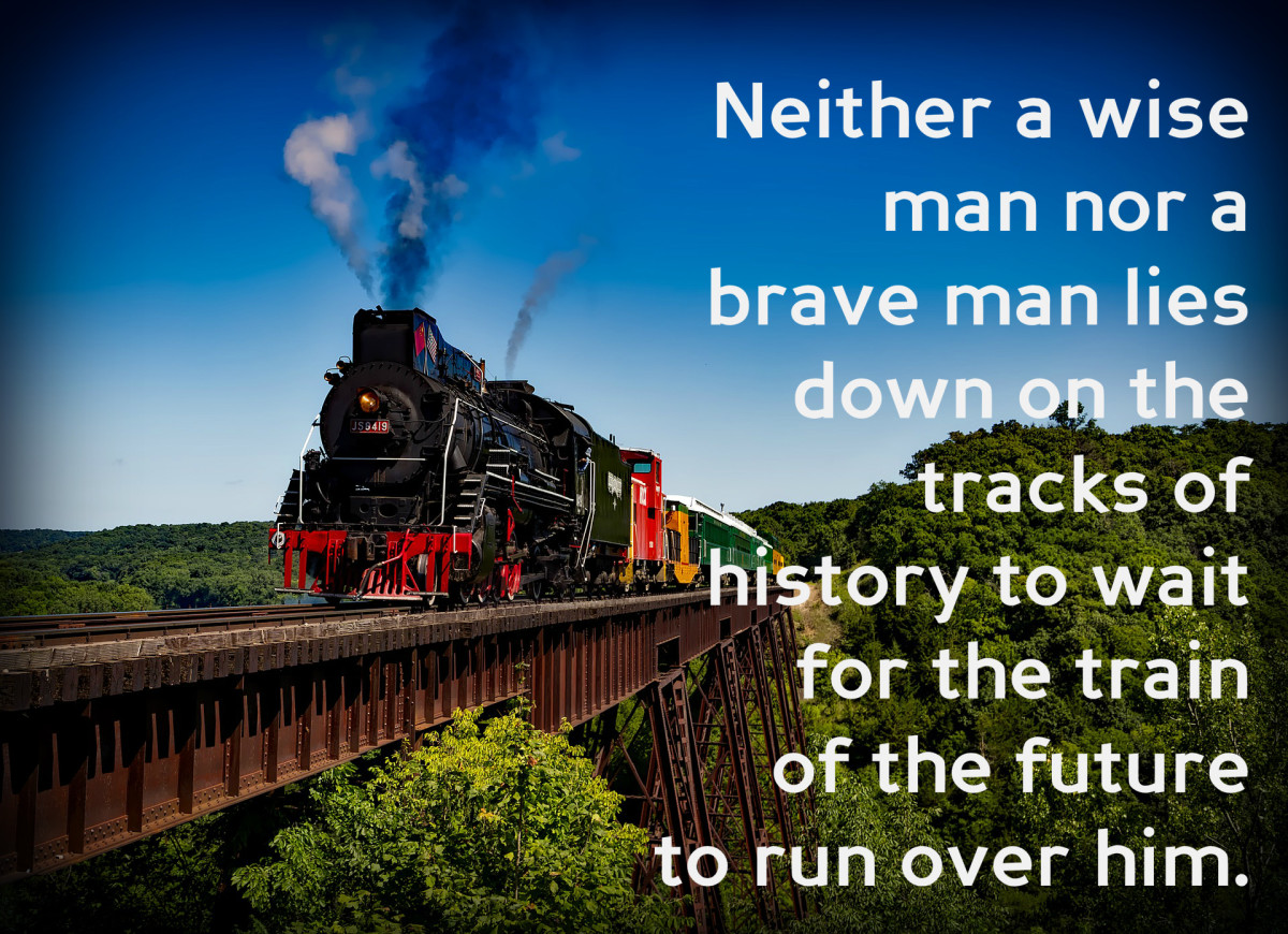 """Neither a wise man nor a brave man lies down on the tracks of history to wait for the train of the future to run over him."" - Dwight D. Eisenhower, 34th President of the United States"