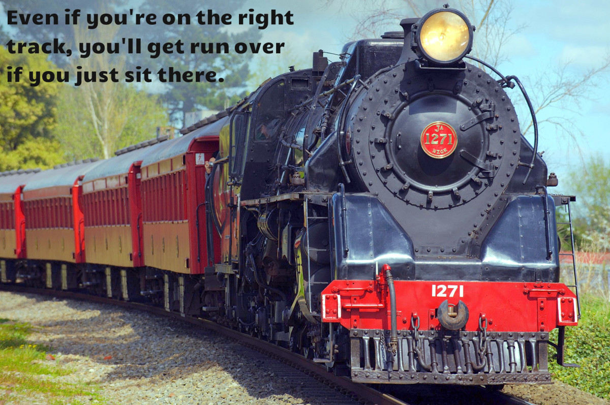 """Even if you're on the right track, you'll get run over if you just sit there."" - Will Rogers, American actor"