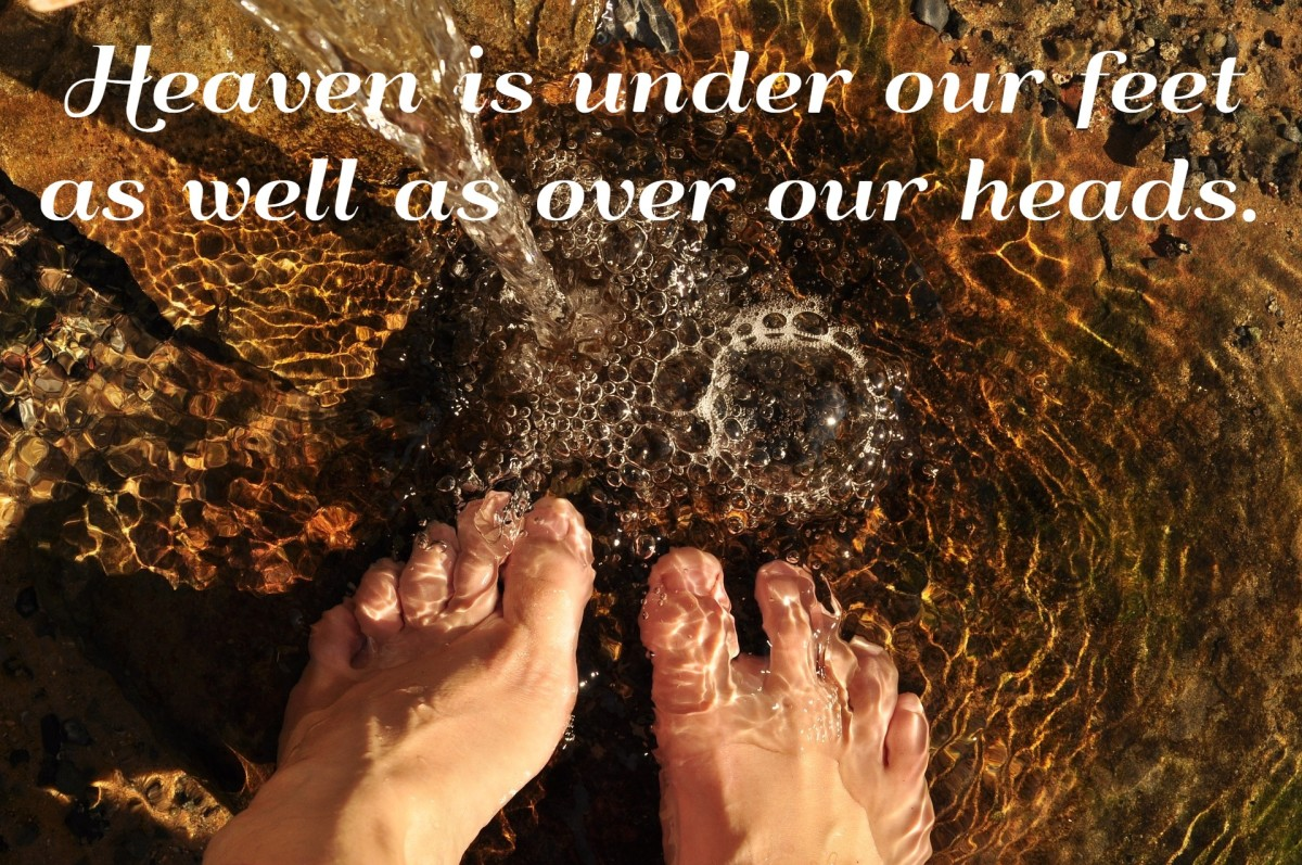 """Heaven is under our feet as well as over our heads."" - Henry David Thoreau, American writer"