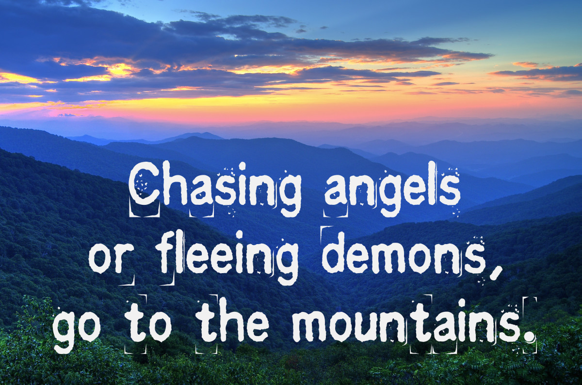 """Chasing angels or fleeing demons, go to the mountains."" - Jeff Rasley, American writer"