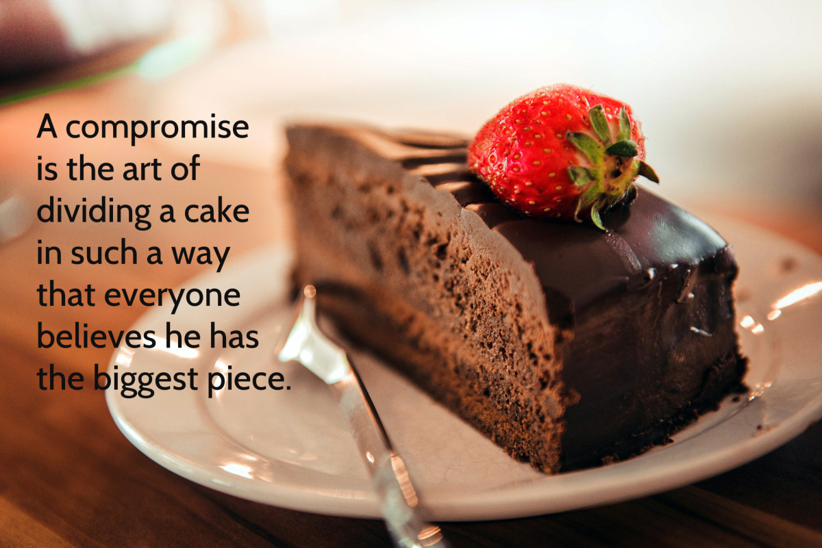 """A compromise is the art of dividing a cake in such a way that everyone believes he has the biggest piece."" - Ludwig Erhard, former German Chancellor"