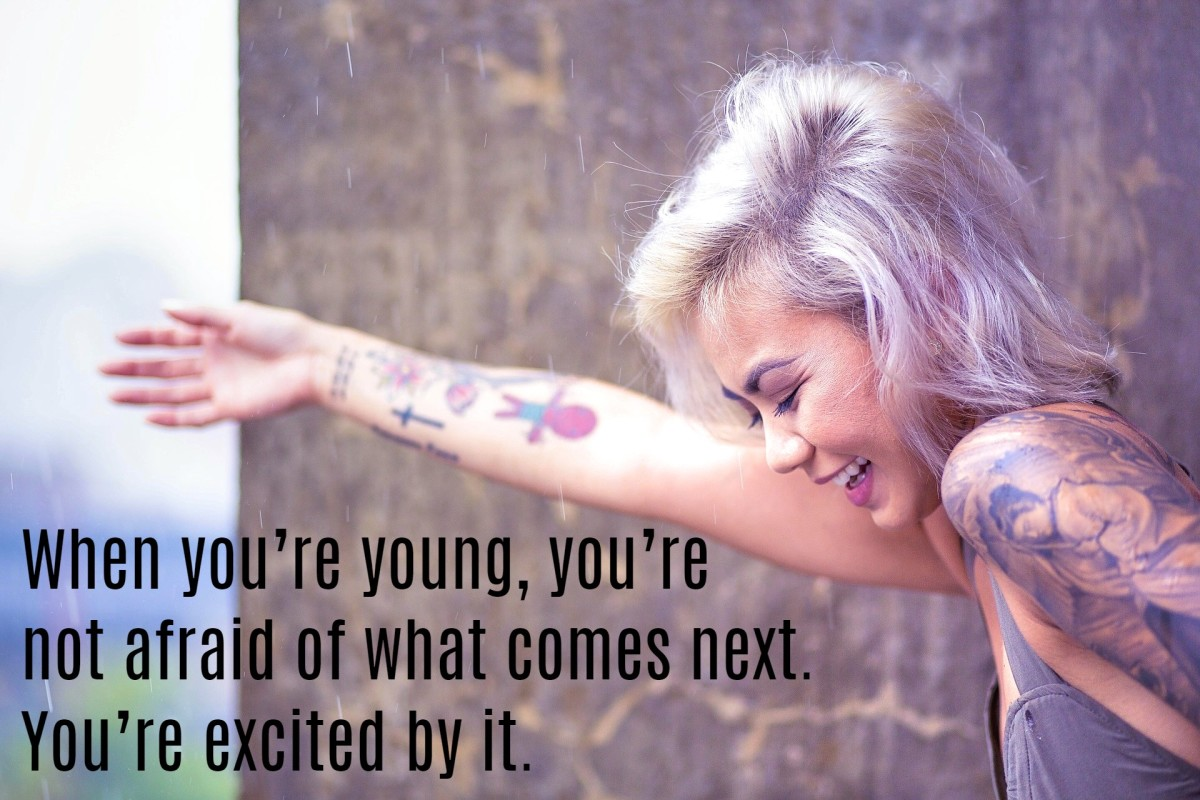 """""""When you're young, you're not afraid of what comes next. You're excited by it."""" - Dave Grohl, American musician"""