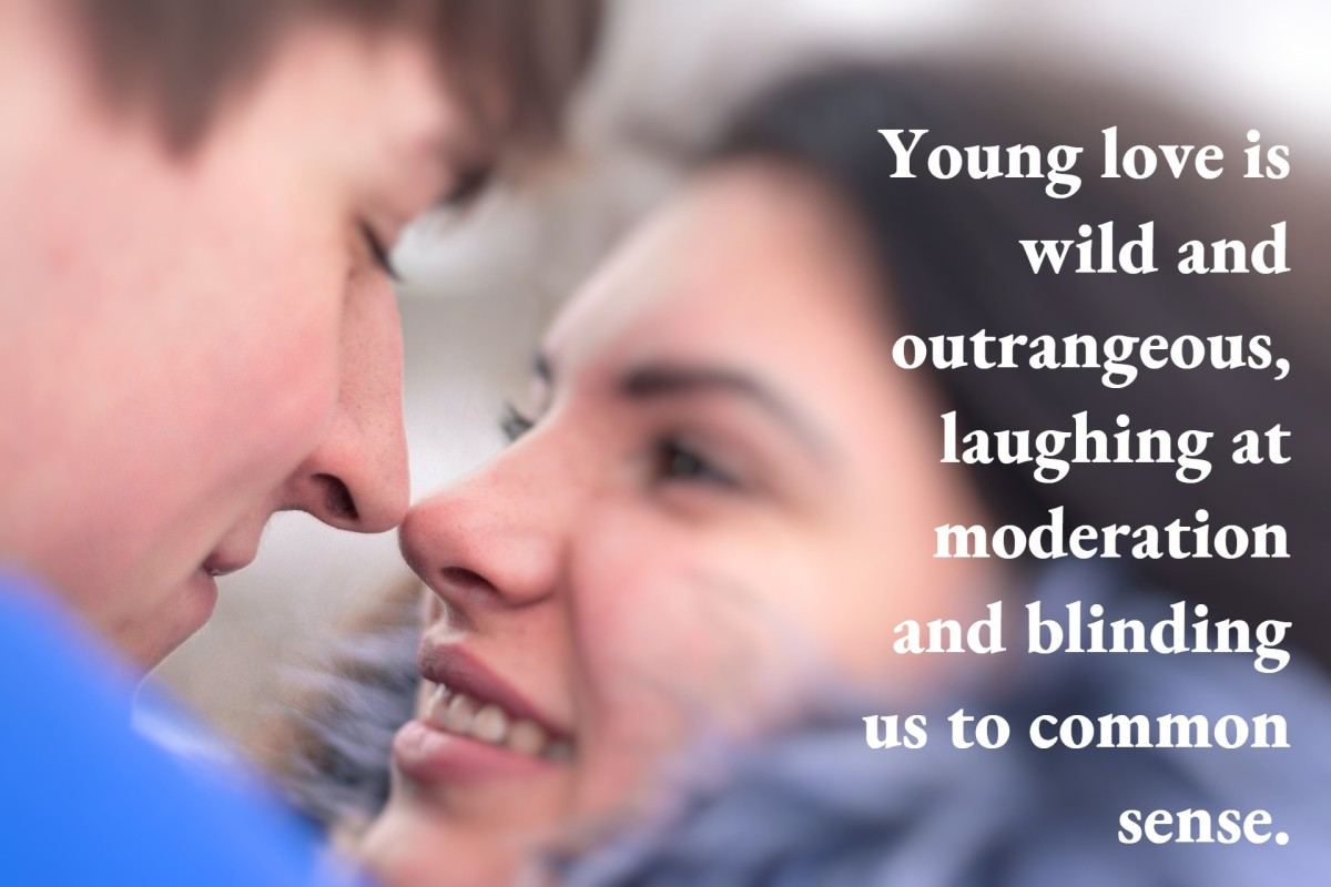 """""""Young love is wild and outrageous, laughing at moderation and blinding us to common sense."""" - H. Jackson Browne Jr., American author"""