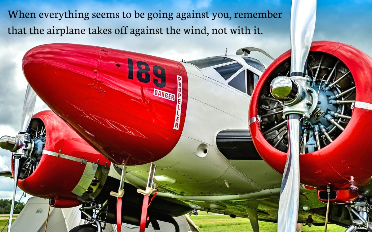 """When everything seems to be going against you, remember that the airplane takes off against the wind, not with it."" - Henry Ford, American entrepreneur"
