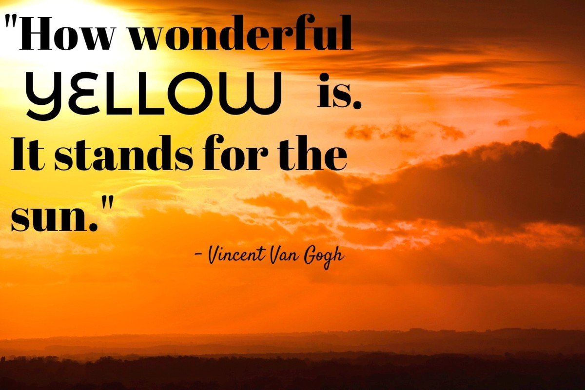 """How wonderful yellow is.  It stands for the sun."" - Vincent Van Gogh, Dutch post-Impressionist artist"