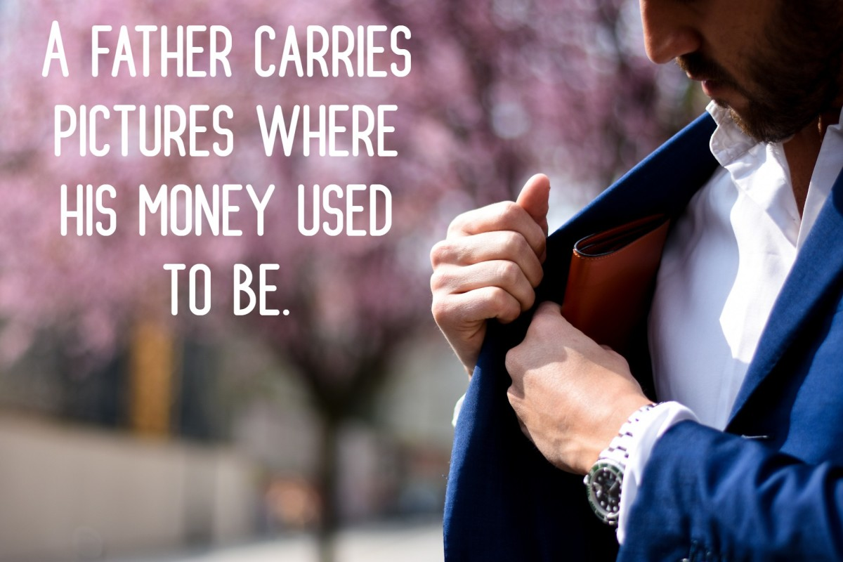 """A father carries pictures where his money used to be."" - Steve Martin, American comedian"